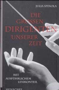 Spinola, Julia Die grossen Dirigenten unserer Zeit. Mit ausführlichem Lexikonteil