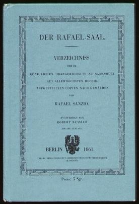 Bussler, Robert: Der Rafael-Saal. Verzeichnis der im Königlichen Orangeriehause zu Sans-Souci ... aufgestellten Copien nach Gemälden von Rafael Sanzio.