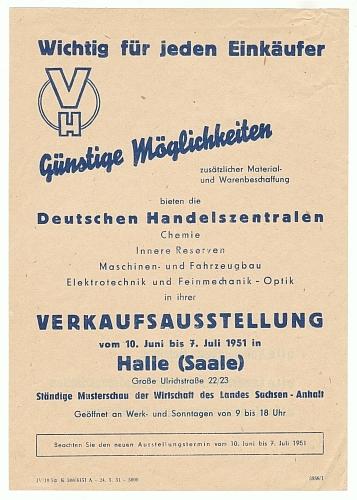 Die deutschen Handelszentralen: VH. Günstige Möglichkeiten zusätzlicher Material- und Warenbeschaffung bieten die deutschen Handelszentralen ... in ihrer Verkaufsausstellung vom 10. Juni bis 7. Juli 1951 in Halle (Saale). Ständige Musterschau der Wirts...