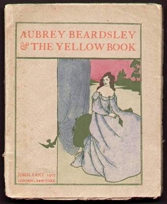 Beardsley, Aubrey - John Lane: Aubrey Beardsley & The Yellow Book.