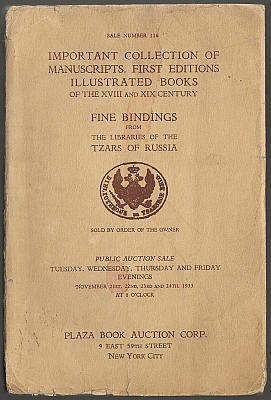 Plaza Book Auction Corp. Important Collection of manuscripts, first editions, illustrated books of the XVIII and XIX century. Fine bindings from the libraries of the Tzars of Russia. Public auction sale November 21st, 22nd, 23rd and 24th, 1933.