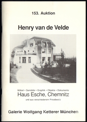 Van de Velde, Henry - Galerie Wolfgang Ketterer: Henry van de Velde. Möbel, Gemälde, Graphik, Objekte, Dokumente, Haus Esche, Chemnitz und aus verschiedenem Privatbesitz. 153. Auktion.