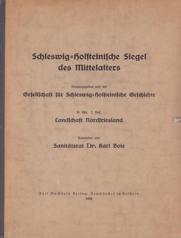 Schleswig-Holsteinische Siegel des Mittelalters. Hrsg. von der Gesellschaft für Schleswig-Holsteinische Geschichte. Abt. 3, Heft 2: Die mittelalterlichen Siegel Nordfrieslands. Bearbeitet von Karl Boie.