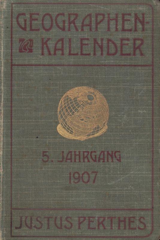 Geographen-Kalender. JG. 5. In Verbindung mit vielen Fachgenossen hrsg. von Hermann Haack.