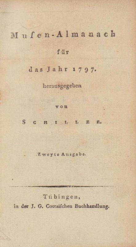 Musen-Almanach für das Jahr 1797. herausgegeben von [Friedrich] Schiller. Zweyte Ausgabe.