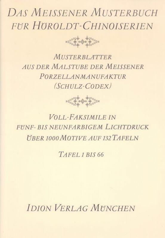 Das Meissener Musterbuch für Höroldt-Chinoiserien. Musterblätter aus der Malstube der Meissener Porzellanmanufaktur (Schulz-Codex). VOLL-FAKSIMILE in fünf- bis neunfarbigem Lichtdruck.