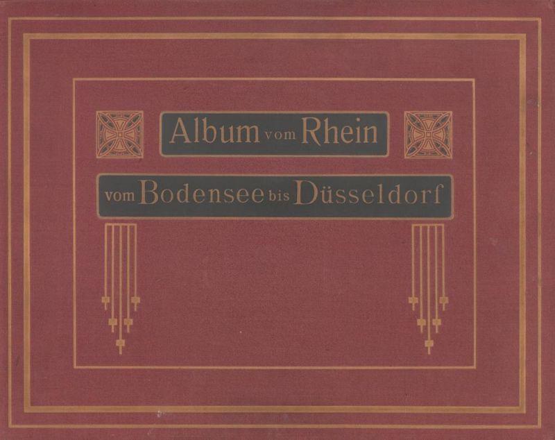 Album vom Rhein. Vom Bodensee bis Düsseldorf nebst Schwarzwald, Strassburg i. E., Karlsruhe, Heidelberg und Wiesbaden.