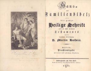 Haus- und Familienbibel; oder Die ganze Heilige Schrift Alten und Neuen Testaments nach der deutschen Uebersetzung Martin Luthers. Wohlfeilste Prachtausgabe mit vier und zwanzig Kupfern.