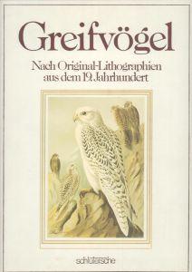 Greifvögel. Nach Original-Lithographien aus dem 19. Jahrhundert. REPRINT der Ausgabe von 1899.