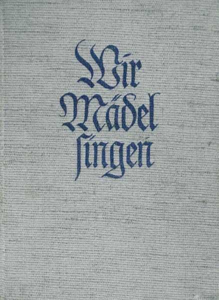 Wir Mädel singen. Liederbuch des Bundes Deutscher Mädel. Hrsg. v. der Reichsjugendführung. (Zusammenstellung u. Bearbeitung des Liedteils v. Maria Reiners). 2. erweit. Ausg.