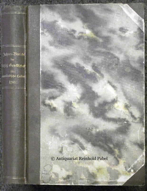 Jahres-Bericht der Schlesischen Gesellschaft für vaterländische Cultur. Nr. 85. Enthält den Generalbericht über die Arbeiten und Veränderungen der Gesellschaft im Jahre 1907.