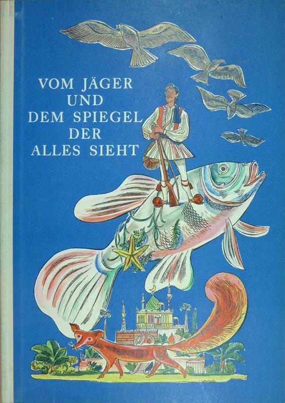 Der Jäger und der Spiegel, der alles sieht. Ein Märchen aus dem Balkan. Illustriert von Albert Schneck.