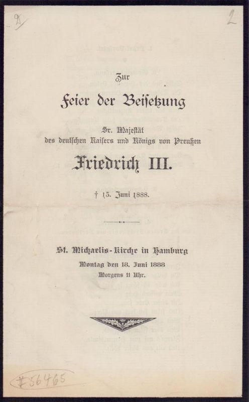 Zur Feier der Beisetzung Sr. Majestät des deutschen Kaisers und Königs von Preußen Friedrich III., [gestorben] 15. Juni 1888. St. Michaelis-Kirche in Hamburg, Montag den 18 Juni 1888, morgens 11 Uhr.