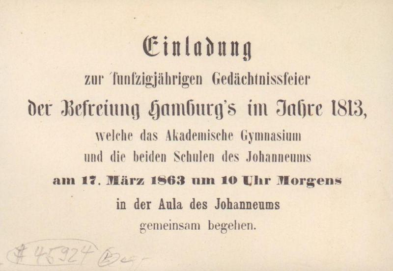 Einladung zur funfzigjährigen Gedächtnissfeier der Befreiung Hamburg's im Jahre 1813, welche das Akademische Gymnasium und die beiden Schulen des Johanneums am 17. März 1863 um 10 Uhr Morgens in der Aula des Johanneums gemeinsam begehen. [Einladun...