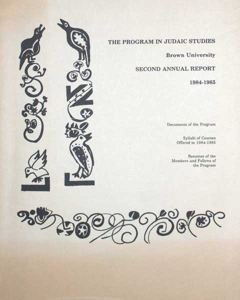 The Program in Judaic Studies, Brown University. Second annual report 1984-1985. Documents of the program, syllabiof courses offered in 1984-1985, resumes of the members and fellowsof the program.