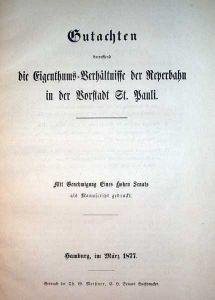 Gutachten, betreffend die Eigenthums-Verhältnisse der Reperbahn. in der Vorstadt St. Pauli. Mit Genehmigung Eines Hohen Senats als Manuscript gedruckt.