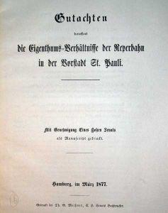 Gutachten, betreffend die Eigenthums-Verhältnisse der Reperbahn in der Vorstadt St. Pauli. Mit Genehmigung Eines Hohen Senats als Manuscript gedruckt.