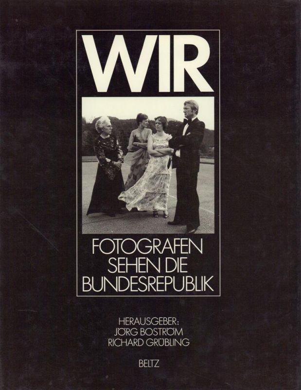 Boström, Jörg / Grübling, Richard (Hrsg.). Wir. Fotografen sehen die Bundesrepublik.