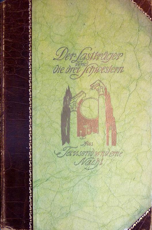 Der Lastträger und die drei Schwestern. Aus Tausend und eine Nacht. Mit 11 Vollbildern u. der Buchausstattung von F. [Ferdinand] Staeger. (Die Textrevision besorgte Kurt Moreck).