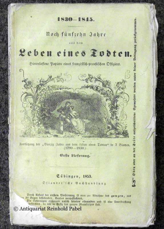 [Friederich, Johann Konrad]. Noch fünfzehn Jahre aus dem Leben eines Todten. Hinterlassene Papiere eines französisch-preußischen Offiziers. 1830-1845. LIEFERUNG 1 (apart).
