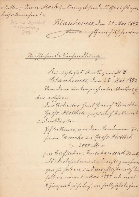 """[Schuldurkunde]. """"Vor dem unterzeichneten Amtsrichter erschien der Arbeiter Hans Hinrich Windt in Groß-Flottbek, persönlich bekannt, und erklärte: Ich bekenne, von dem Landmann Johann Tamcke in Groß-Flottbek 2000 M ... als Darlehen baar und richti..."""