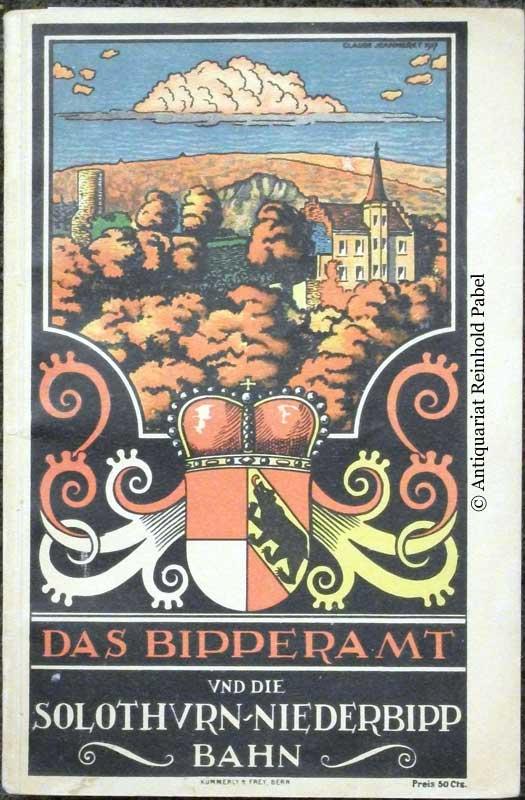 [Wyss, Bernhard]. Führer durch das Bipperamt. Die Solothurn-Niederbipp-Bahn.