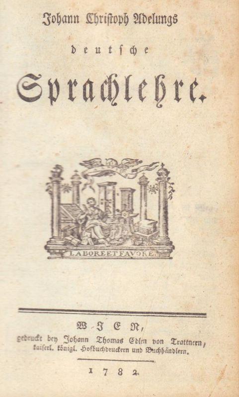 Adelung, Johann Christoph (1732-1806; Germanist, Bibliothekar, Lexikograph). Johann Christoph Adelungs deutsche Sprachlehre.