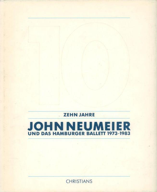 Zehn Jahre John Neumeier und das Hamburger Ballett 1973-1983. Mit e. Vorw. v. August Everding, Einleitung v. John Percival u. Texten v. Christoph Albrecht, Leonard Bernstein, William Como u. John Neumeier.