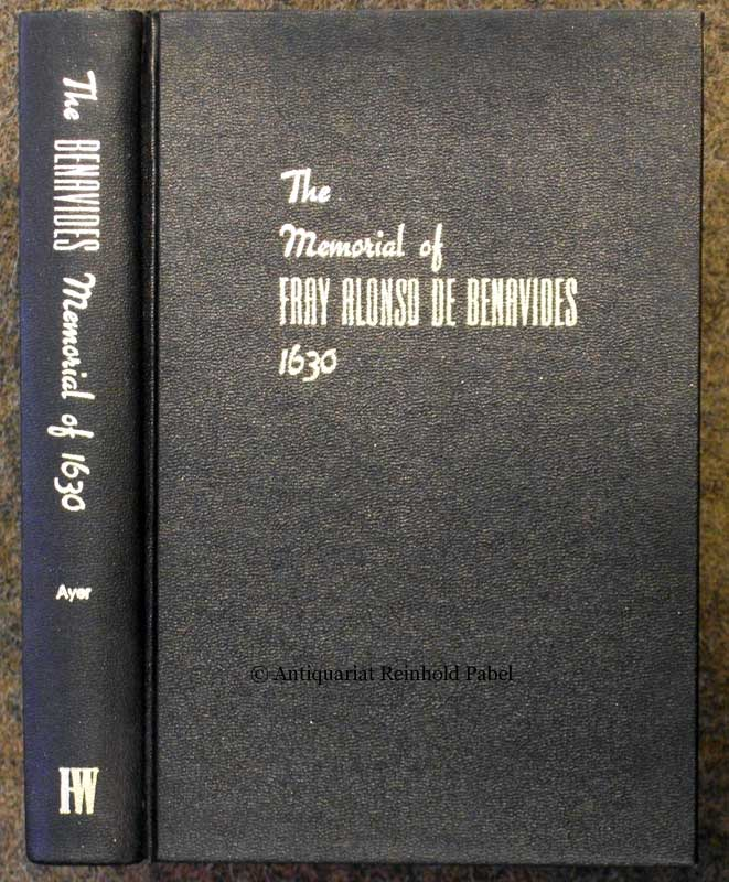 The memorial of Fray Alonso de Benavides 1630. Translated by Mrs. Edward E. Ayer. Annotated by Frederick Webb Hodge and Charles Fletcher Lummis. (With a foreword by James P. Davis).