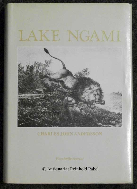 Andersson, Charles John. Lake Ngami; or, Explorations and Discoveries during four year's wanderings in the wilds of South Western Africa.