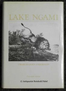 Lake Ngami; or, Explorations and Discoveries during four year's wanderings in the wilds of South Western Africa.
