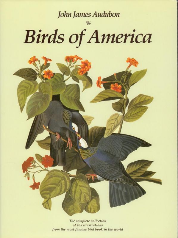 Audubon, John James. Birds of America. The complete collection of 435 illustrations from the most famous bird book in the world.