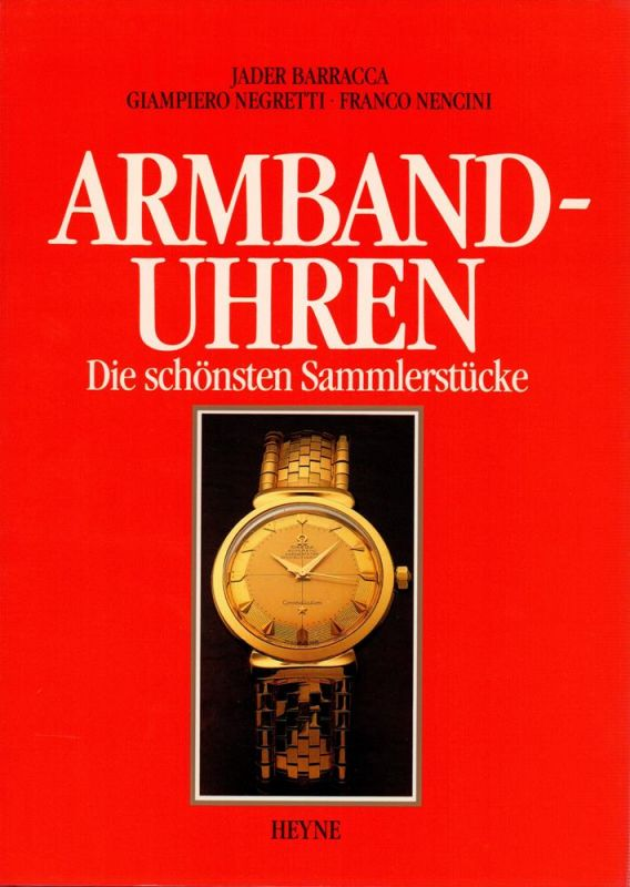 Barracca, Jader / Negretti, Giampiero / Nencini, Franco. Armbanduhren. Die schönsten Sammlerstücke. (Aus d. Ital. von Gisbert L. Brunner).