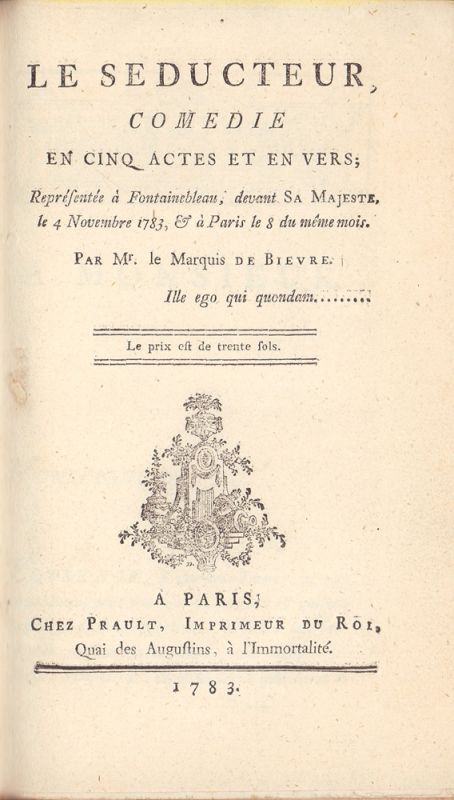 Bièvre, [George de]. Le Séducteur. Comédie en cinq acts et en vers. Représentée à Fontainebleau, devant Sa Majesté, le 4 Novembre 1783, & à Paris le 8 du même mois.