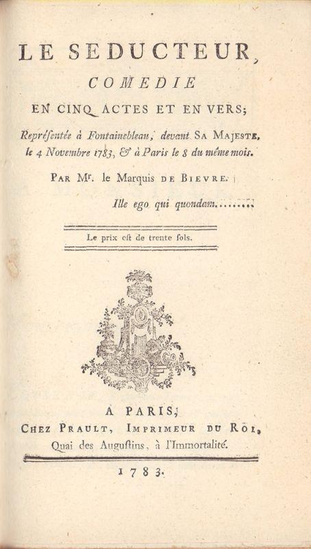 Le Séducteur. Comédie en cinq acts et en vers. Représentée à Fontainebleau, devant Sa Majesté, le 4 Novembre 1783, & à Paris le 8 du même mois.
