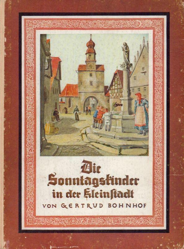 Die Sonntagskinder in der Kleinstadt. Eine Erzählung von Gertrud Bohnhof. Mit farbigen Bildern und Einbandentwurf von Johannes Grüger. (16.-22. Tsd.).