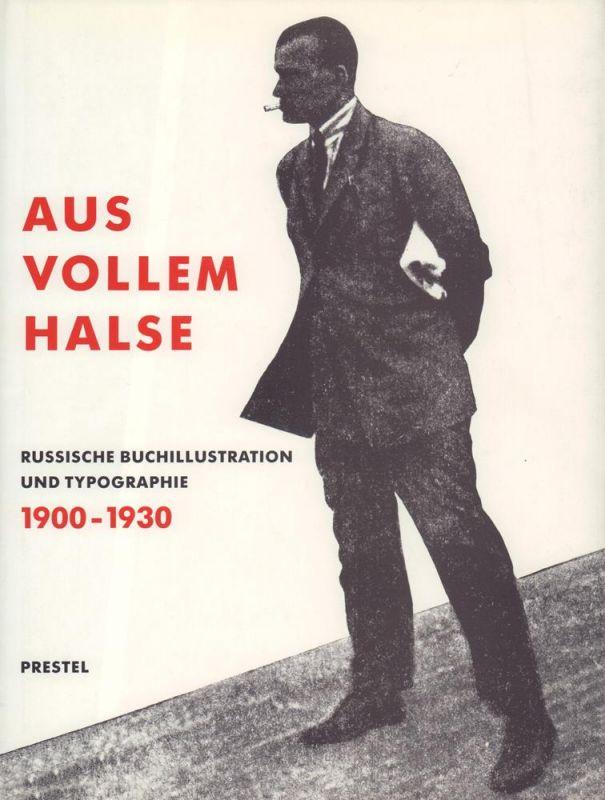 Aus vollem Halse. Russische Buchillustration und Typographie 1900-1930. Aus d. Sammlungen der Bayerischen Staatsbibliothek München.
