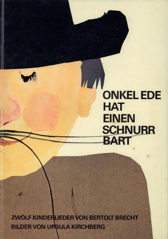 Brecht, Bertolt. Onkel Ede hat einen Schnurrbart. Zwölf Kinderlieder von Bertolt Brecht. Bilder von Ursula Kirchberg. 0