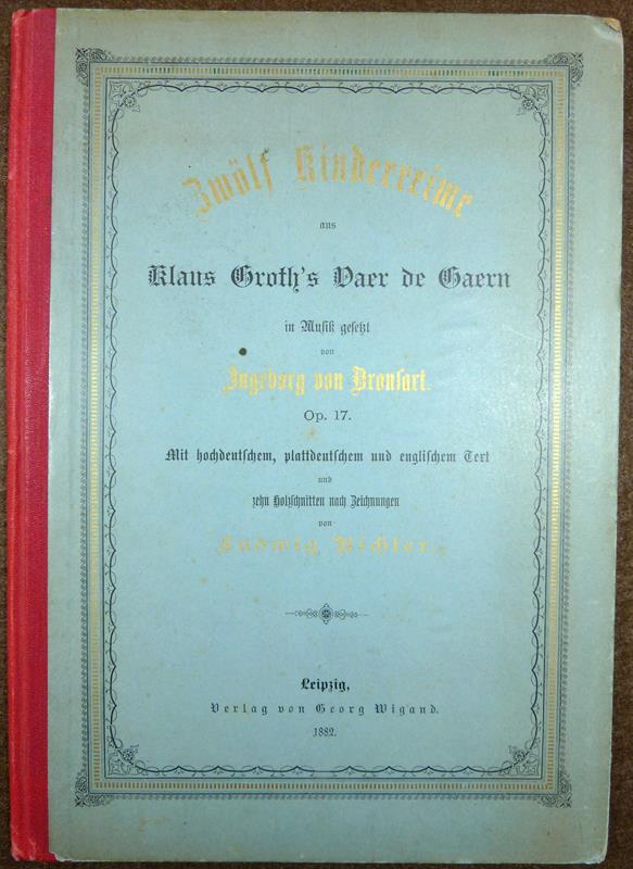 Zwölf Kinderreime aus Klaus Groth's Vaer de Gaern in Musik gesetzt von Ingeborg von Bronsart. Op. 17. Mit 10 Holzschnitten nach Originalzeichnungen von Ludwig Richter. (Englischer Text von M. v. Z.).