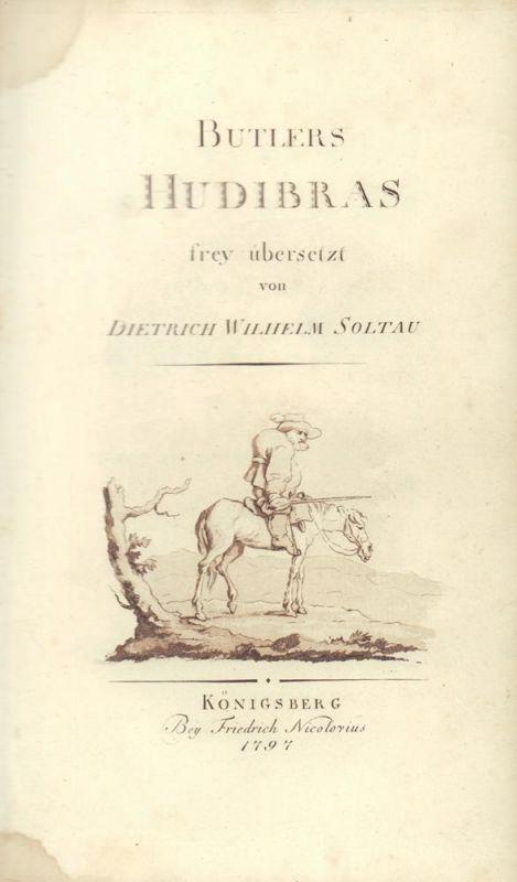 Butler, Samuel. -. [Hudibras]. Butlers Hudibras, frey übersetzt von Dietrich Wilhelm Soltau. (Neu umgearbeitet, mit vermehrten Anmerkungen).