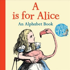 Carroll, Lewis. A Is for Alice. An Alphabet Book.