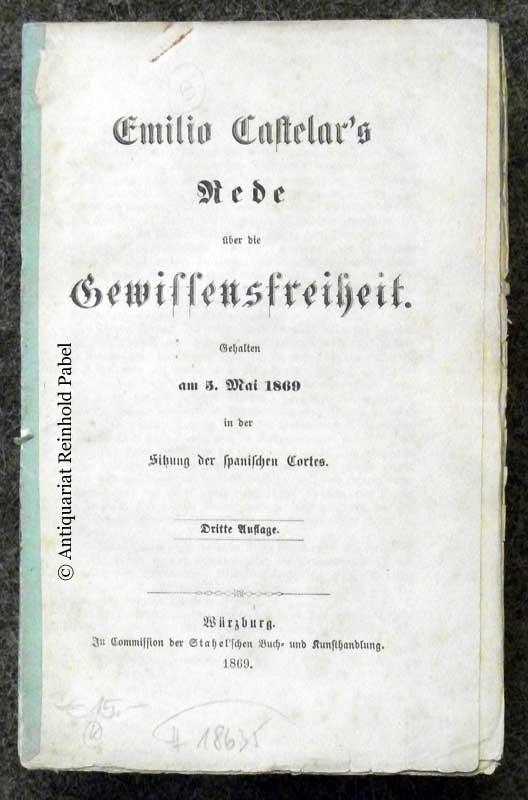 Castelar, E.-. Emilio Castelar's Rede über die Gewissensfreiheit. Gehalten am 3. Mai 1869 in der Sitzung der spanischen Cortes. 3. Aufl.