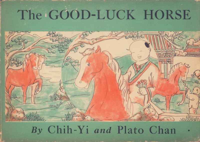 Chan, Chih-Yi / Chan, Plato. The Good-Luck Horse. Adapted from an old Chinese legend by Chih-Yi and Plato Chan. (Foreword by Carl Glick).