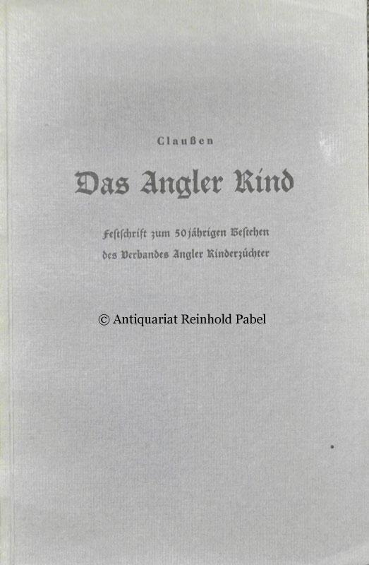 Claussen, (P.). Das Angler Rind. Festschrift zum 50jährigen Bestehen des Verbandes Angler Rinderzüchter. 3. neubearb. Aufl.