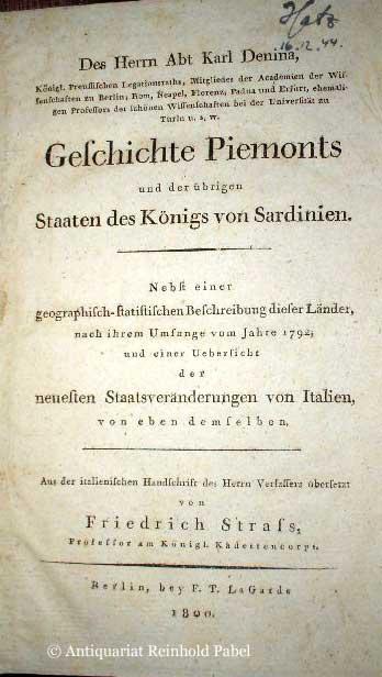 Denina, Carlo. -. Des Herrn Abt Karl Denina ... Geschichte Piemonts und der übrigen Staaten des Königs von Sardinien. Nebst einer geographisch-statistischen Beschreibung dieser Länder, nach ihrem Umfange vom Jahre 1792, und einer Uebersicht der neueste...