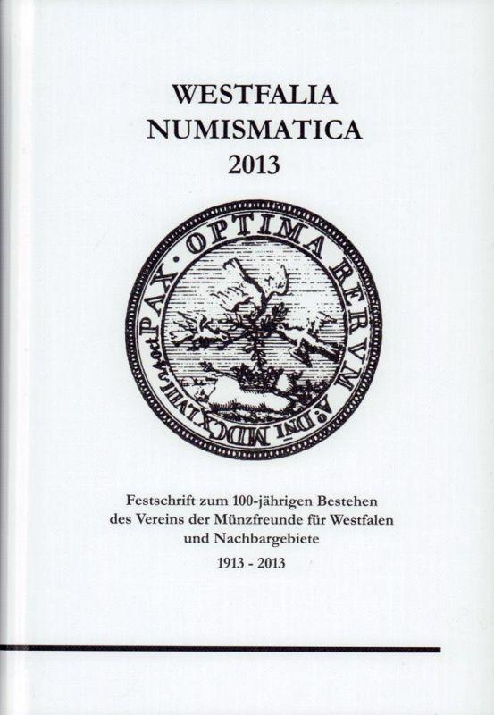 Westfalia Numismatica 2013. Festschrift zum 100-jährigen Bestehen des Vereins der Münzfreunde für Westfalen und Nachbargebiete.