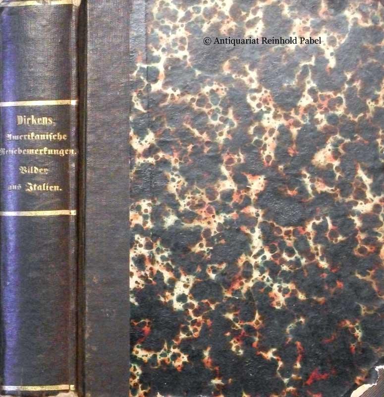 Dickens, Karl (= Charles) (Boz.). Amerikanische Reisebemerkungen, geschrieben für Jedermann. Aus d. Engl. 3 Teile in 1 Band.
