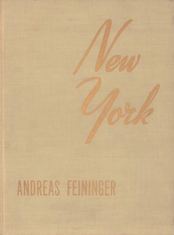 New York. Photographs by Andreas Feininger. With an introduction by John Erskine. Picture Text by Jacquelyn Judge.