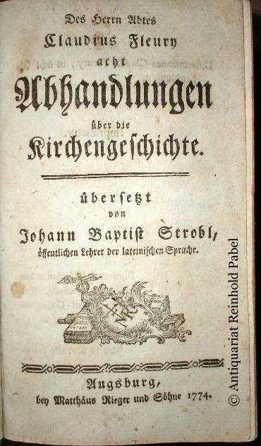 Fleury, Claude. -. Des Herrn Abtes Claudius Fleury acht Abhandlungen über die Kirchengeschichte. Übersetzt v. Johann Baptist Strobl.