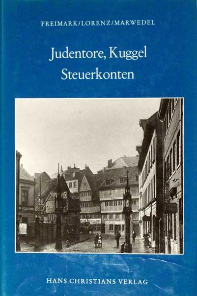 Freimark, Peter / Lorenz, Ina / Marwedel, Günter. Judentore, Kuggel, Steuerkonten. Untersuchungen zur Geschichte der deutschen Juden, vornehmlich im Hamburger Raum.